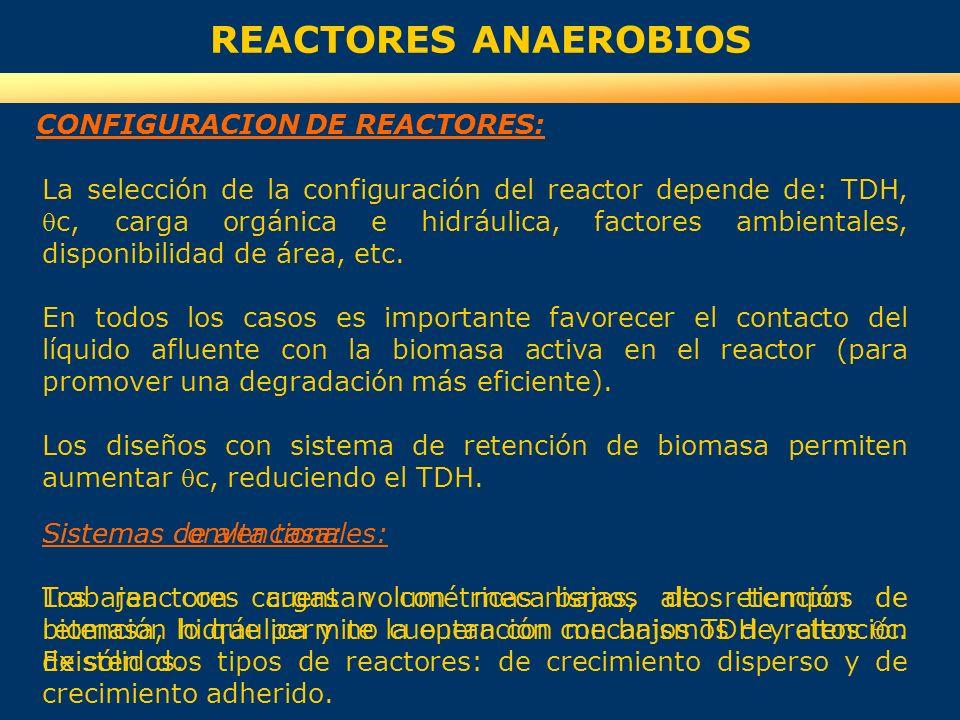 REACTORES ANAEROBIOS CONFIGURACION DE REACTORES: La selección de la configuración del reactor depende de: TDH,c, carga orgánica e hidráulica, factores
