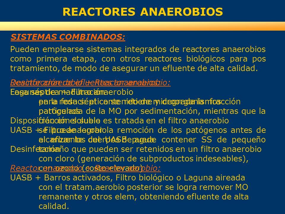 REACTORES ANAEROBIOS SISTEMAS COMBINADOS: Pueden emplearse sistemas integrados de reactores anaerobios como primera etapa, con otros reactores biológi