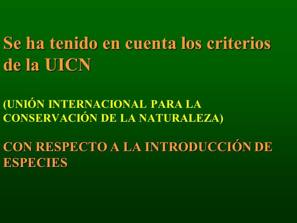 Se ha tenido en cuenta los criterios de la UICN CON RESPECTO A LA INTRODUCCIÓN DE ESPECIES Se ha tenido en cuenta los criterios de la UICN (UNIÓN INTE