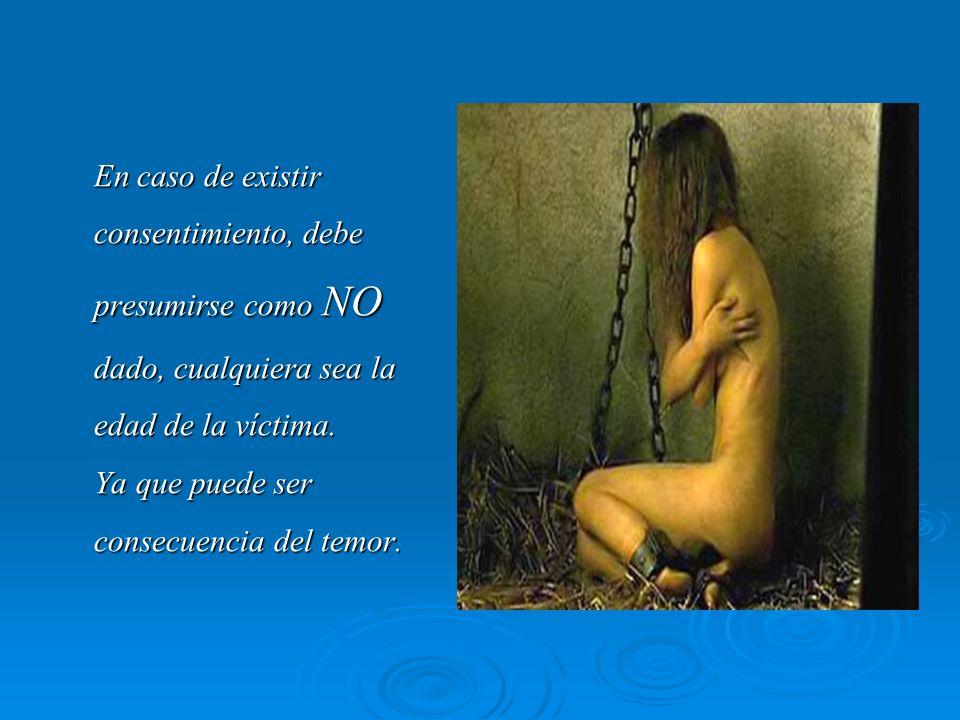 En caso de existir consentimiento, debe presumirse como NO dado, cualquiera sea la edad de la víctima. Ya que puede ser consecuencia del temor. En cas
