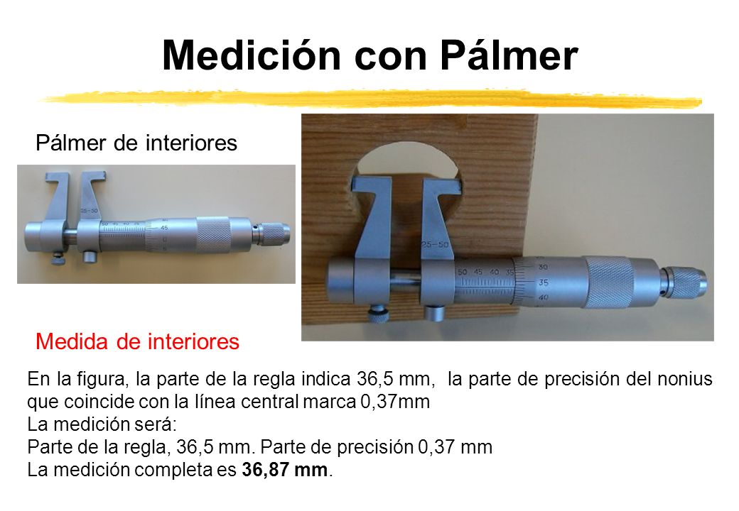 Medición con Pálmer Medida de interiores En la figura, la parte de la regla indica 36,5 mm, la parte de precisión del nonius que coincide con la línea
