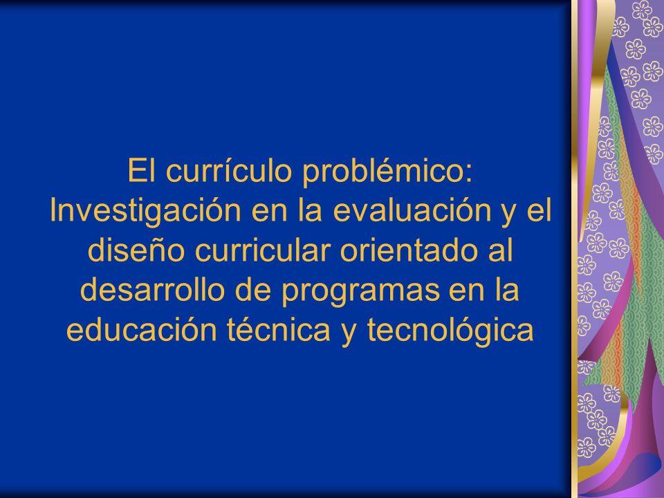 El currículo problémico: Investigación en la evaluación y el diseño curricular orientado al desarrollo de programas en la educación técnica y tecnológica