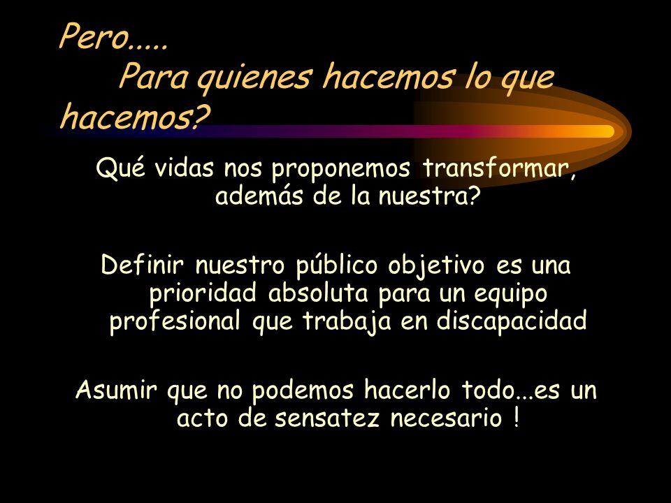 Pero..... Para quienes hacemos lo que hacemos? Qué vidas nos proponemos transformar, además de la nuestra? Definir nuestro público objetivo es una pri