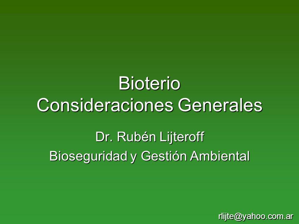 Bioterio Consideraciones Generales Dr. Rubén Lijteroff Bioseguridad y Gestión Ambiental rlijte@yahoo.com.ar