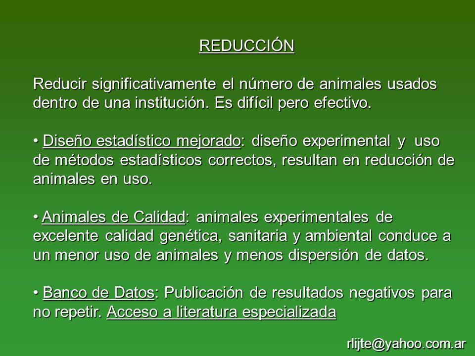 REDUCCIÓN Reducir significativamente el número de animales usados dentro de una institución. Es difícil pero efectivo. Diseño estadístico mejorado: di