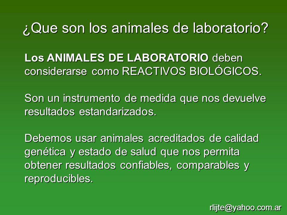 Los ANIMALES DE LABORATORIO deben considerarse como REACTIVOS BIOLÓGICOS. Son un instrumento de medida que nos devuelve resultados estandarizados. Deb