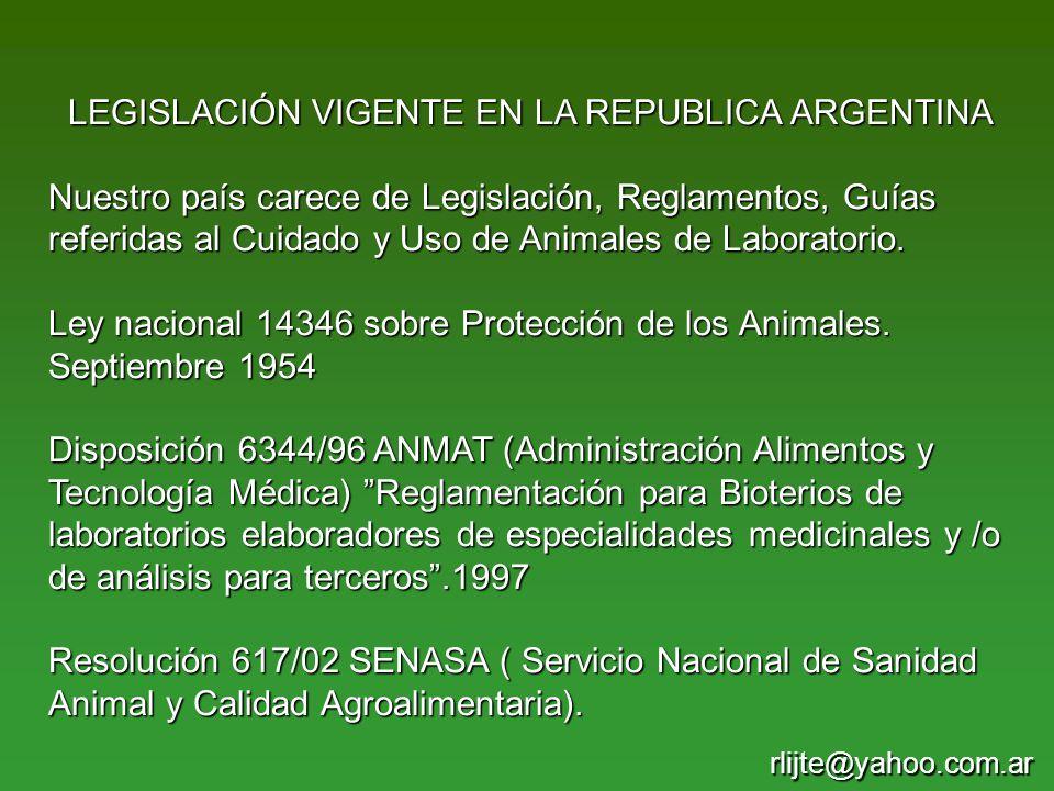 LEGISLACIÓN VIGENTE EN LA REPUBLICA ARGENTINA Nuestro país carece de Legislación, Reglamentos, Guías referidas al Cuidado y Uso de Animales de Laborat