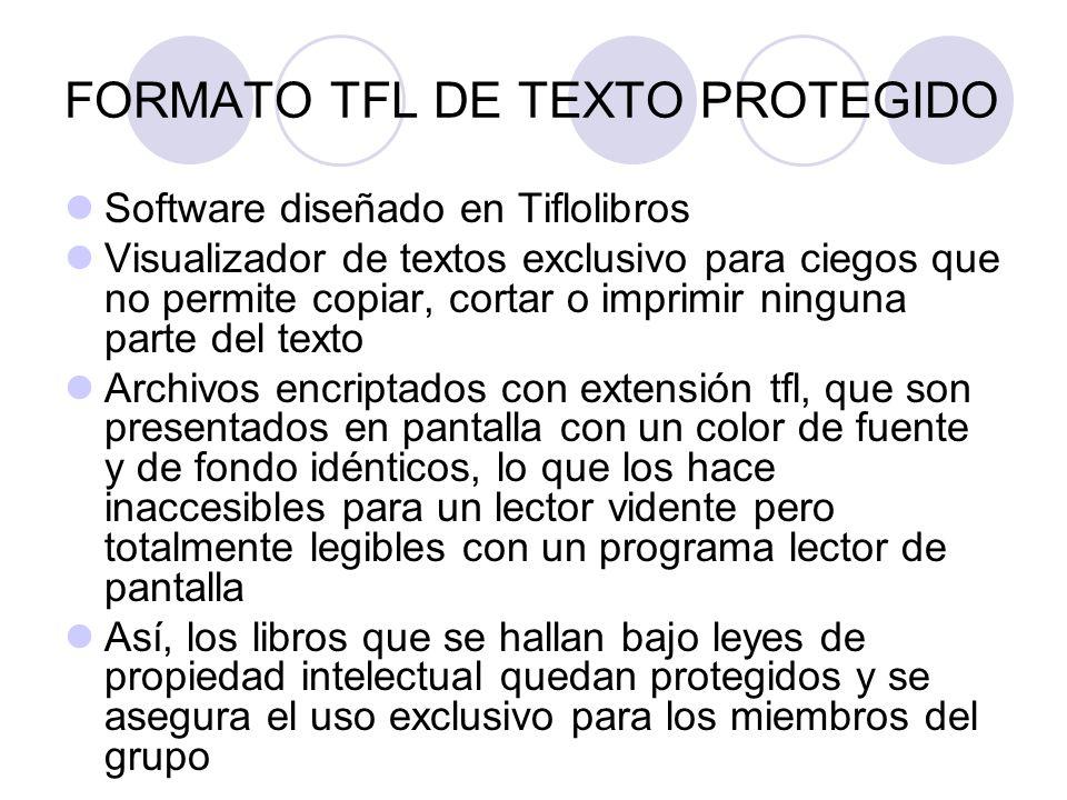 FORMATO TFL DE TEXTO PROTEGIDO Software diseñado en Tiflolibros Visualizador de textos exclusivo para ciegos que no permite copiar, cortar o imprimir