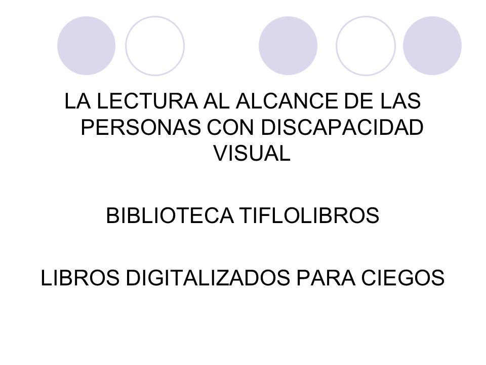 LA LECTURA AL ALCANCE DE LAS PERSONAS CON DISCAPACIDAD VISUAL BIBLIOTECA TIFLOLIBROS LIBROS DIGITALIZADOS PARA CIEGOS