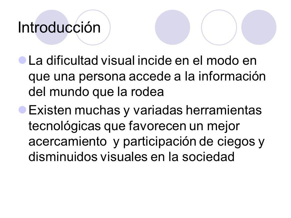 Introducción La dificultad visual incide en el modo en que una persona accede a la información del mundo que la rodea Existen muchas y variadas herram
