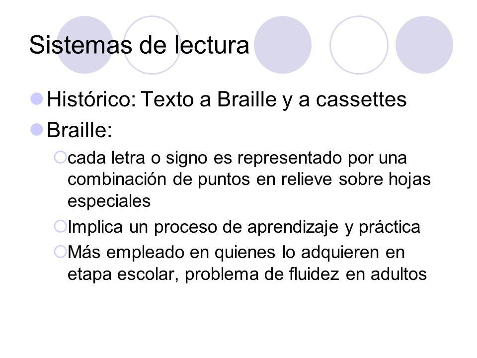 Sistemas de lectura Histórico: Texto a Braille y a cassettes Braille: cada letra o signo es representado por una combinación de puntos en relieve sobr