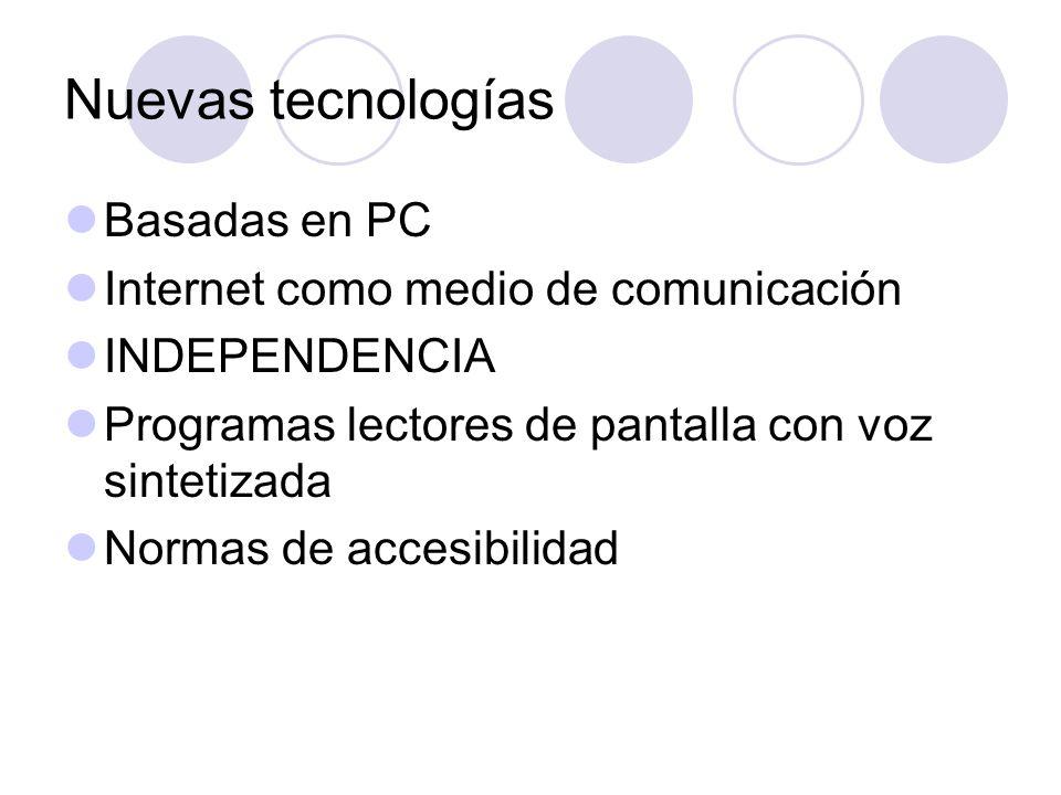 Nuevas tecnologías Basadas en PC Internet como medio de comunicación INDEPENDENCIA Programas lectores de pantalla con voz sintetizada Normas de accesi