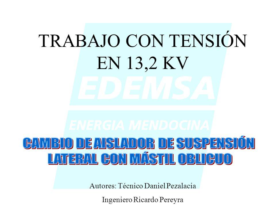 TRABAJO CON TENSIÓN EN 13,2 KV Autores: Técnico Daniel Pezalacia Ingeniero Ricardo Pereyra