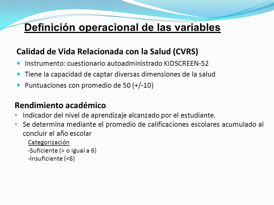 Calidad de Vida Relacionada con la Salud (CVRS) Instrumento: cuestionario autoadministrado KIDSCREEN-52 Tiene la capacidad de captar diversas dimensio