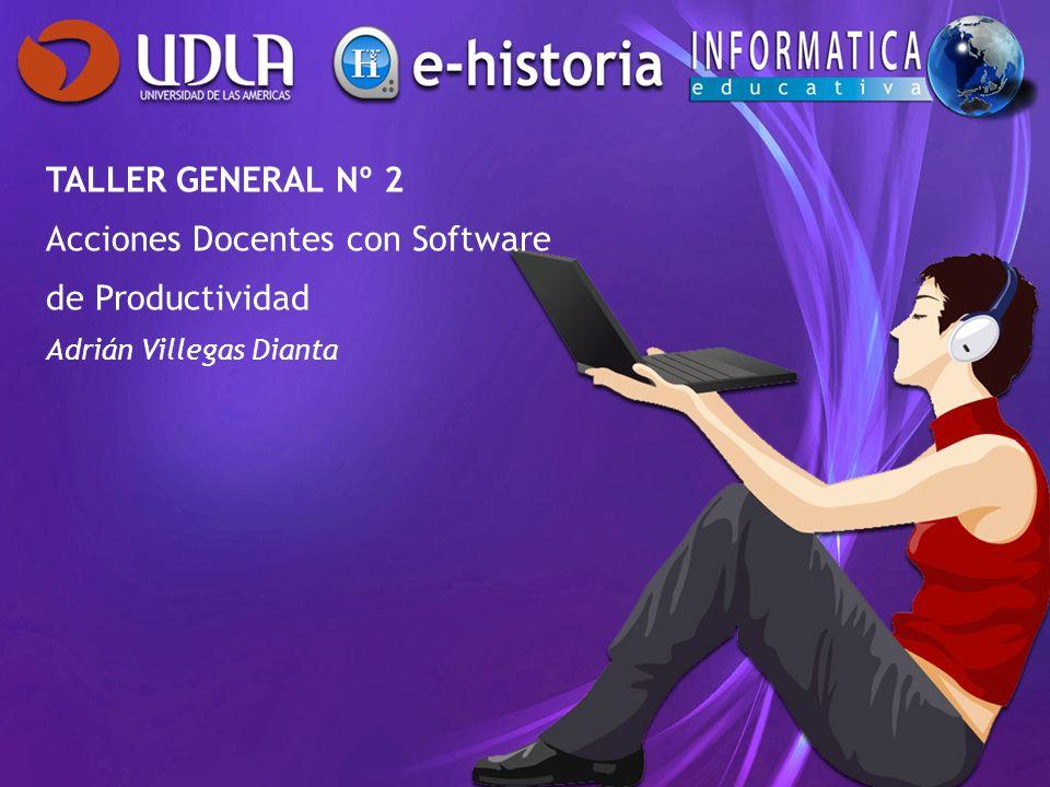 TALLER GENERAL Nº 2 Acciones Docentes con Software de Productividad Adrián Villegas Dianta