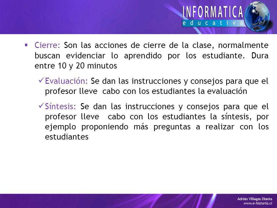 Cierre: Son las acciones de cierre de la clase, normalmente buscan evidenciar lo aprendido por los estudiante.