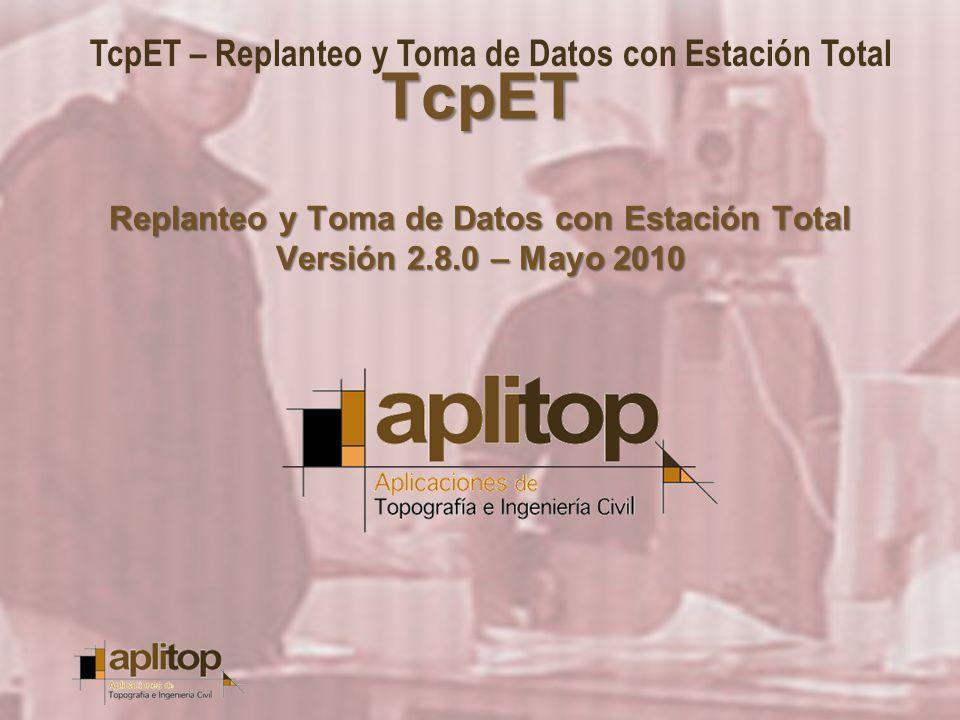TcpET – Replanteo y Toma de Datos con Estación Total TcpET Replanteo y Toma de Datos con Estación Total Versión 2.8.0 – Mayo 2010