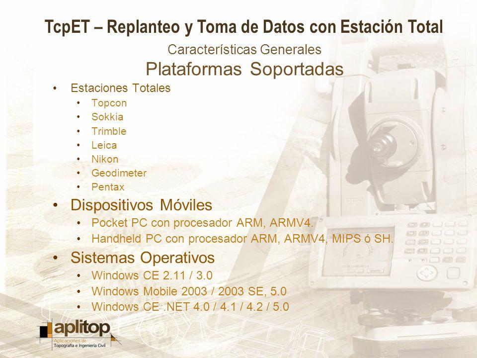 TcpET – Replanteo y Toma de Datos con Estación Total Características Generales Plataformas Soportadas Estaciones Totales Topcon Sokkia Trimble Leica N