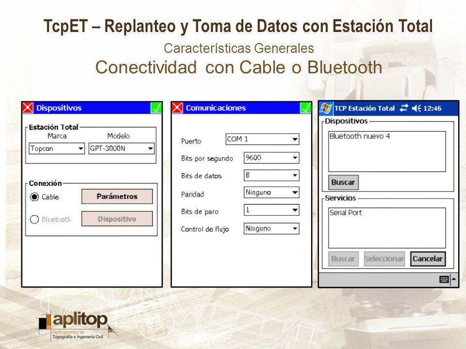 TcpET – Replanteo y Toma de Datos con Estación Total Características Generales Conectividad con Cable o Bluetooth