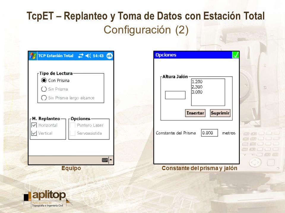 TcpET – Replanteo y Toma de Datos con Estación Total Configuración (2) EquipoConstante del prisma y jalón