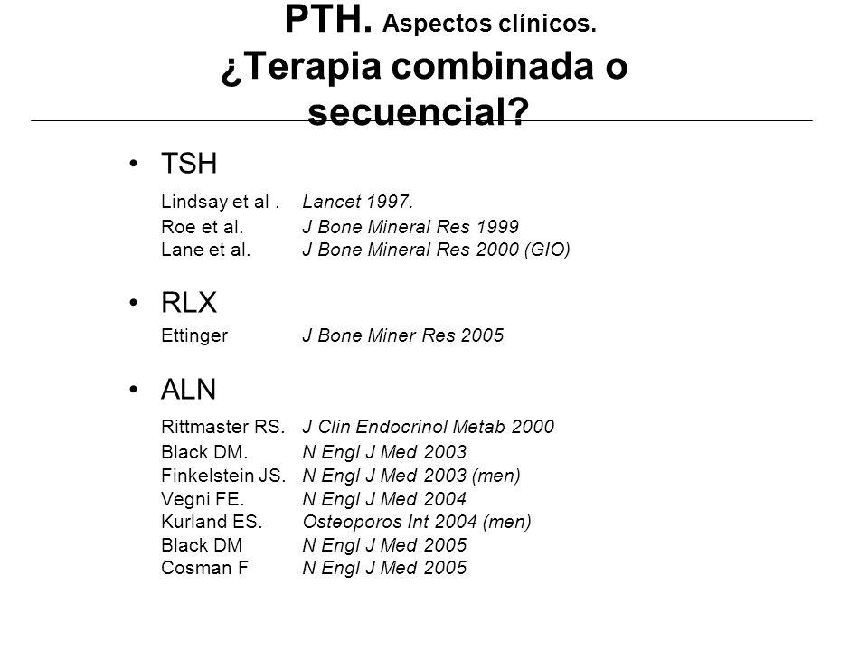 PTH. Aspectos clínicos. ¿Terapia combinada o secuencial? TSH Lindsay et al. Lancet 1997. Roe et al. J Bone Mineral Res 1999 Lane et al. J Bone Mineral