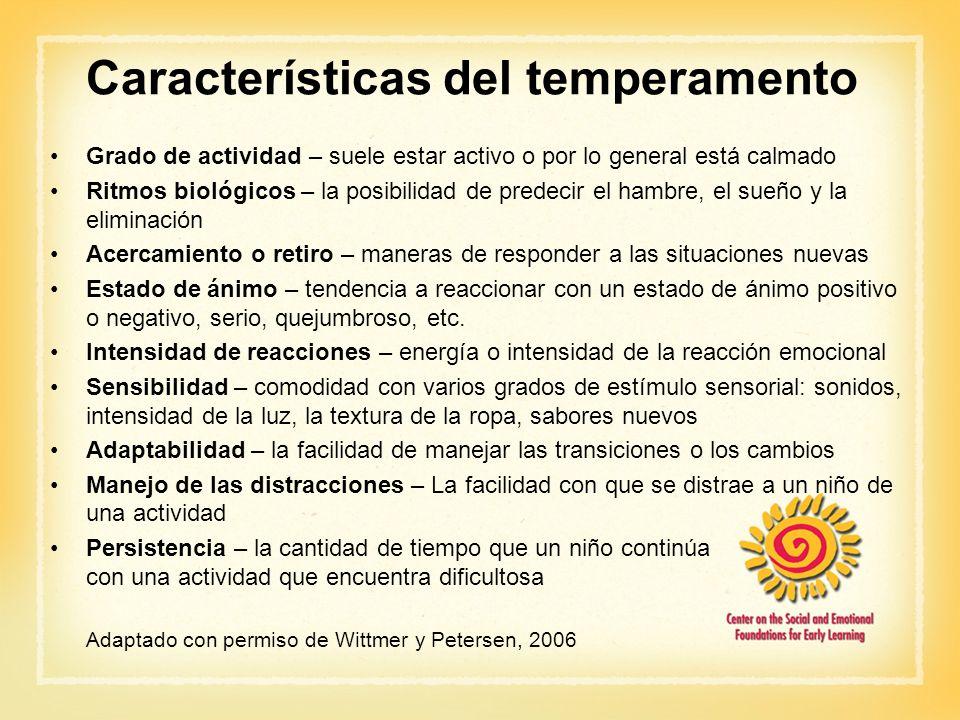Características del temperamento Grado de actividad – suele estar activo o por lo general está calmado Ritmos biológicos – la posibilidad de predecir