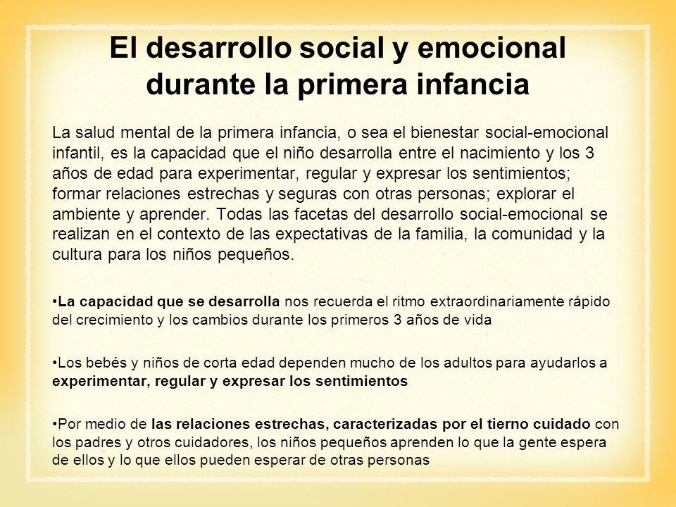 El desarrollo social y emocional durante la primera infancia La salud mental de la primera infancia, o sea el bienestar social-emocional infantil, es