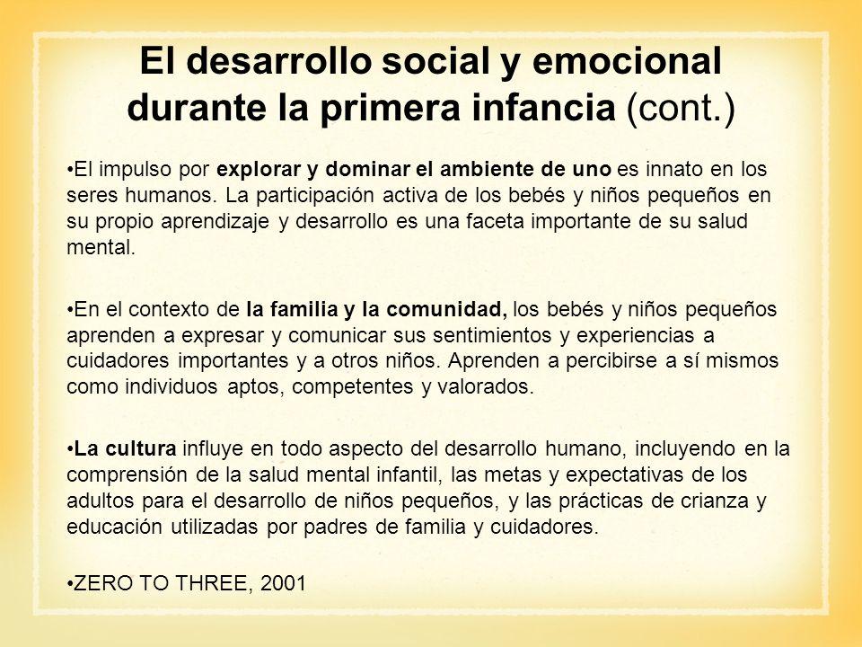 El desarrollo social y emocional durante la primera infancia (cont.) El impulso por explorar y dominar el ambiente de uno es innato en los seres human