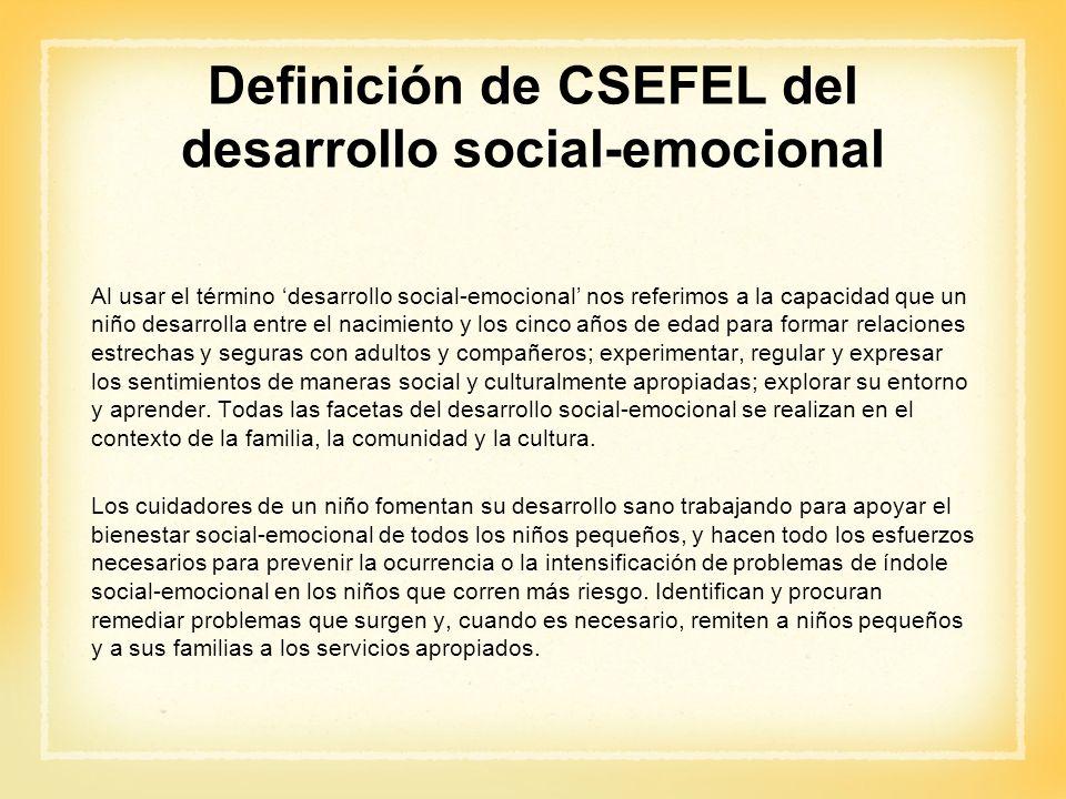 Definición de CSEFEL del desarrollo social-emocional Al usar el término desarrollo social-emocional nos referimos a la capacidad que un niño desarroll