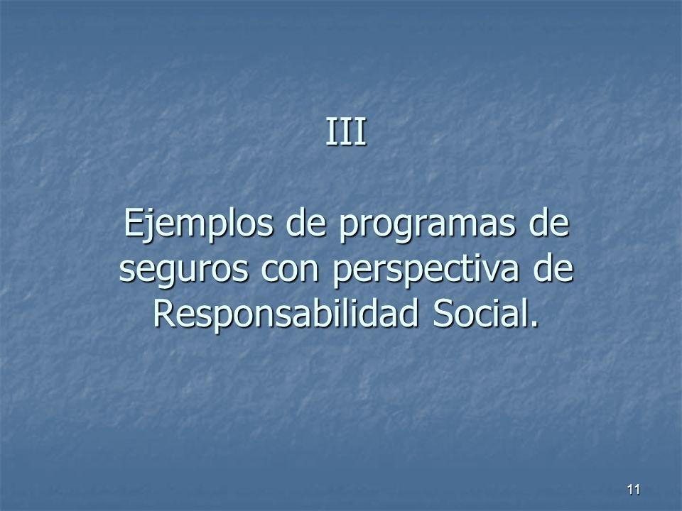 11 III Ejemplos de programas de seguros con perspectiva de Responsabilidad Social.
