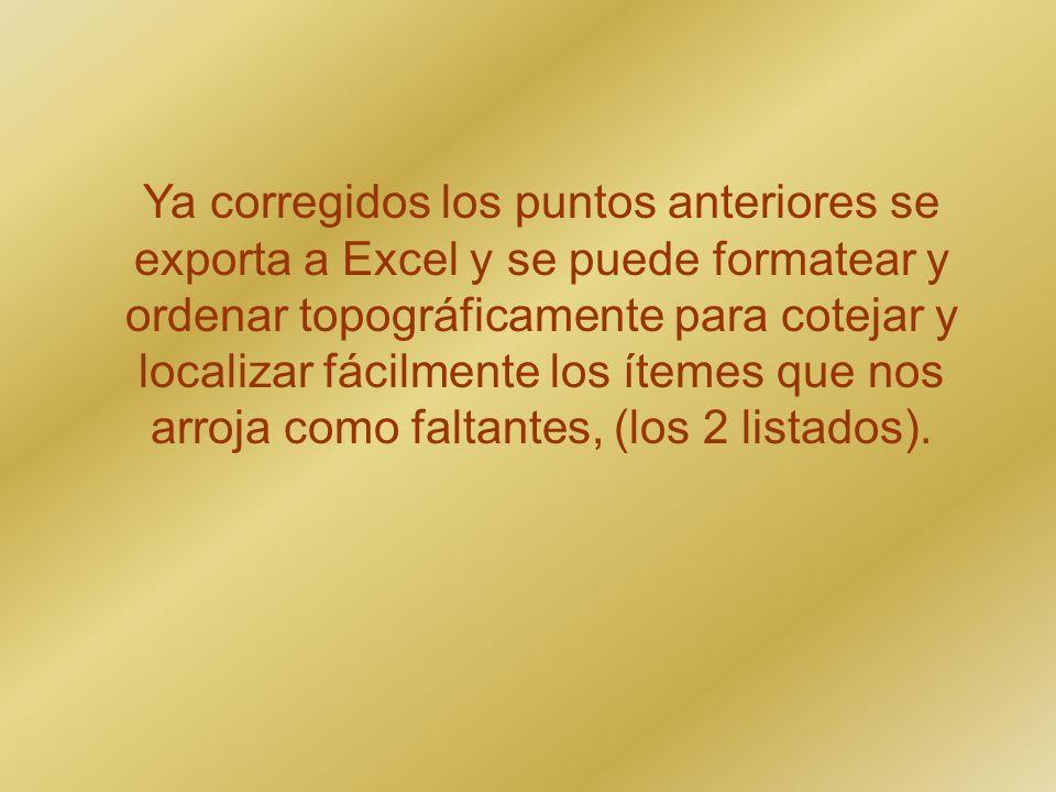 Ya corregidos los puntos anteriores se exporta a Excel y se puede formatear y ordenar topográficamente para cotejar y localizar fácilmente los ítemes