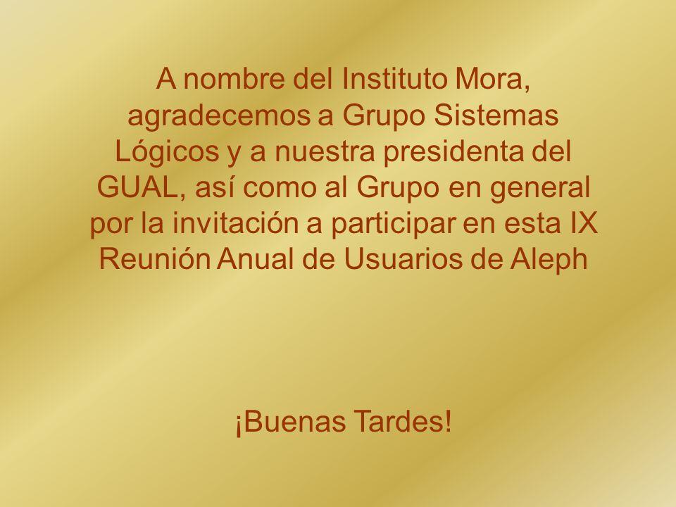 A nombre del Instituto Mora, agradecemos a Grupo Sistemas Lógicos y a nuestra presidenta del GUAL, así como al Grupo en general por la invitación a pa