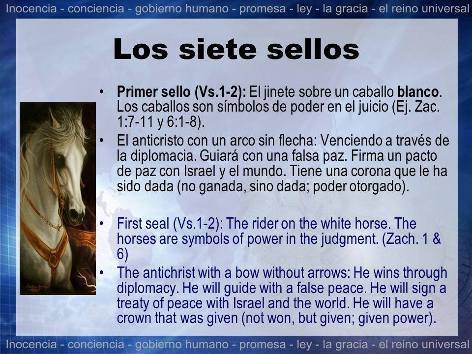 Los siete sellos Primer sello (Vs.1-2): El jinete sobre un caballo blanco. Los caballos son símbolos de poder en el juicio (Ej. Zac. 1:7-11 y 6:1-8).
