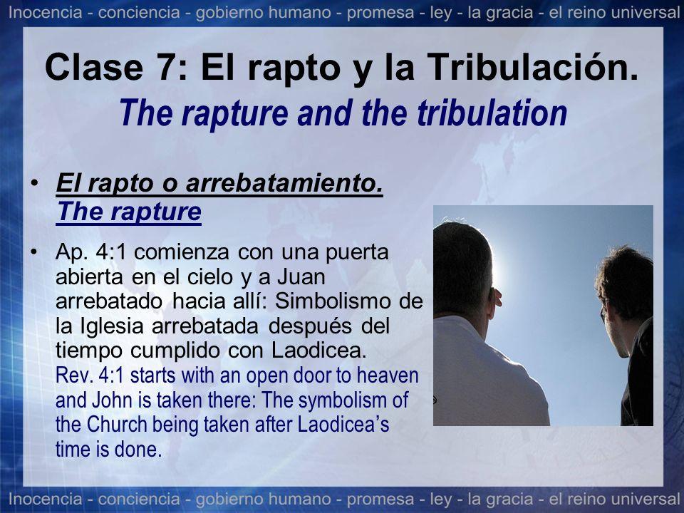 Clase 7: El rapto y la Tribulación. The rapture and the tribulation El rapto o arrebatamiento. The rapture Ap. 4:1 comienza con una puerta abierta en