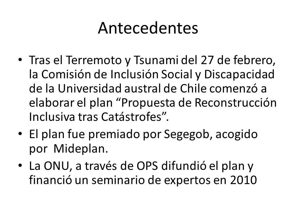Antecedentes Tras el Terremoto y Tsunami del 27 de febrero, la Comisión de Inclusión Social y Discapacidad de la Universidad austral de Chile comenzó a elaborar el plan Propuesta de Reconstrucción Inclusiva tras Catástrofes.