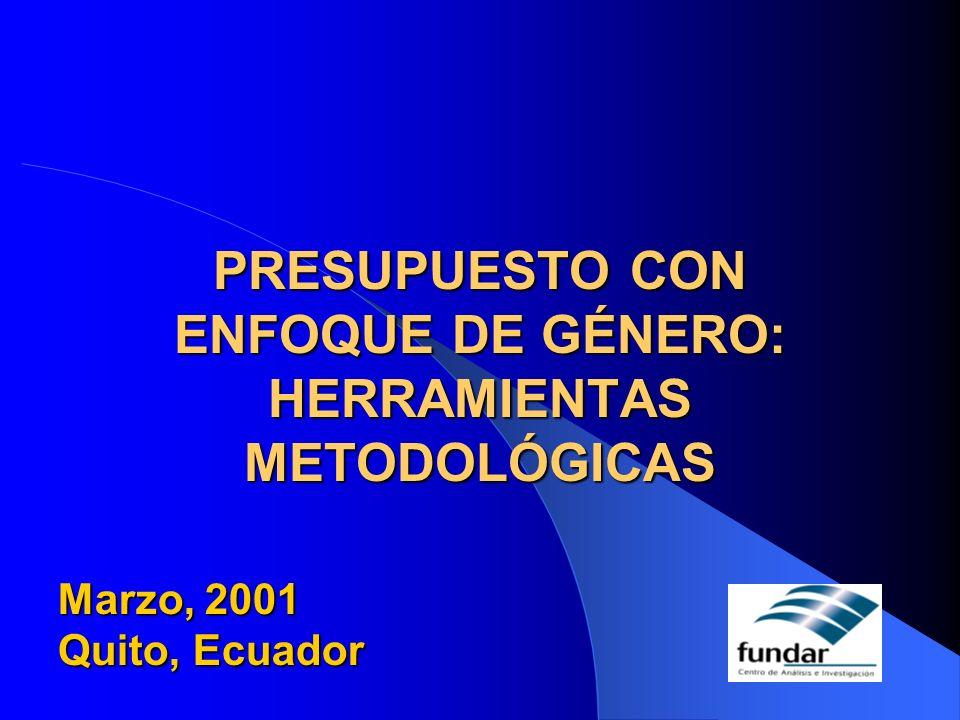 PRESUPUESTO CON ENFOQUE DE GÉNERO: HERRAMIENTAS METODOLÓGICAS Marzo, 2001 Quito, Ecuador