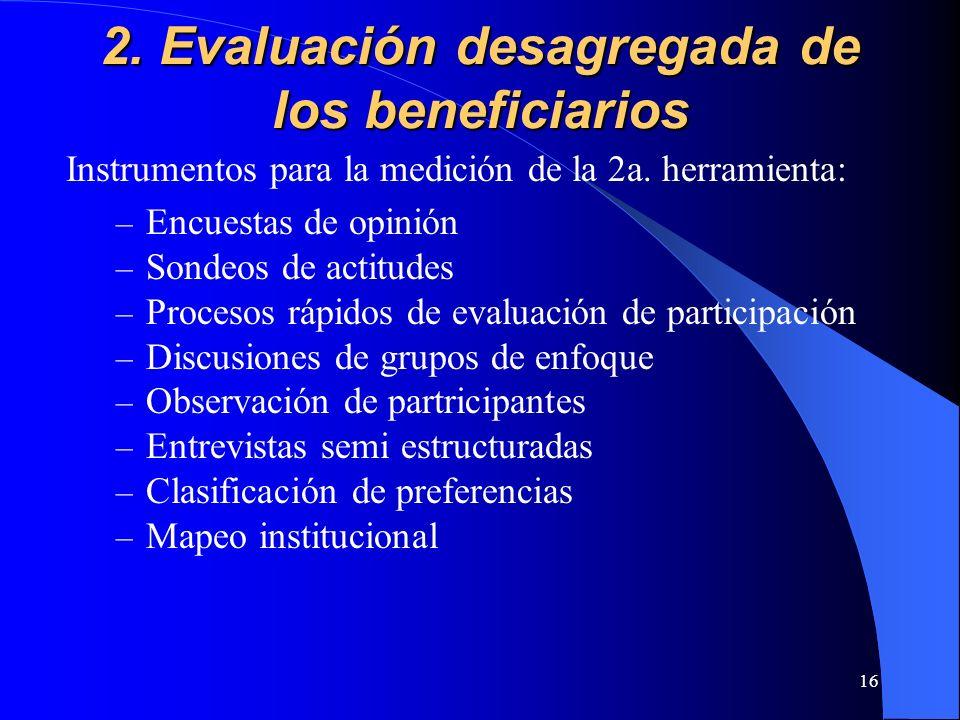 16 2. Evaluación desagregada de los beneficiarios Instrumentos para la medición de la 2a.