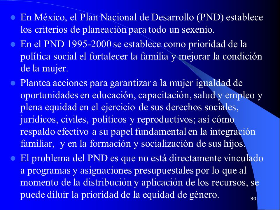 30 En México, el Plan Nacional de Desarrollo (PND) establece los criterios de planeación para todo un sexenio.