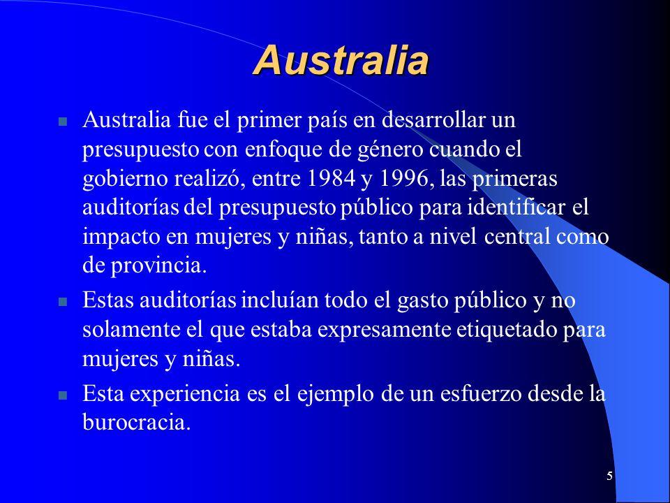5 Australia Australia fue el primer país en desarrollar un presupuesto con enfoque de género cuando el gobierno realizó, entre 1984 y 1996, las primeras auditorías del presupuesto público para identificar el impacto en mujeres y niñas, tanto a nivel central como de provincia.