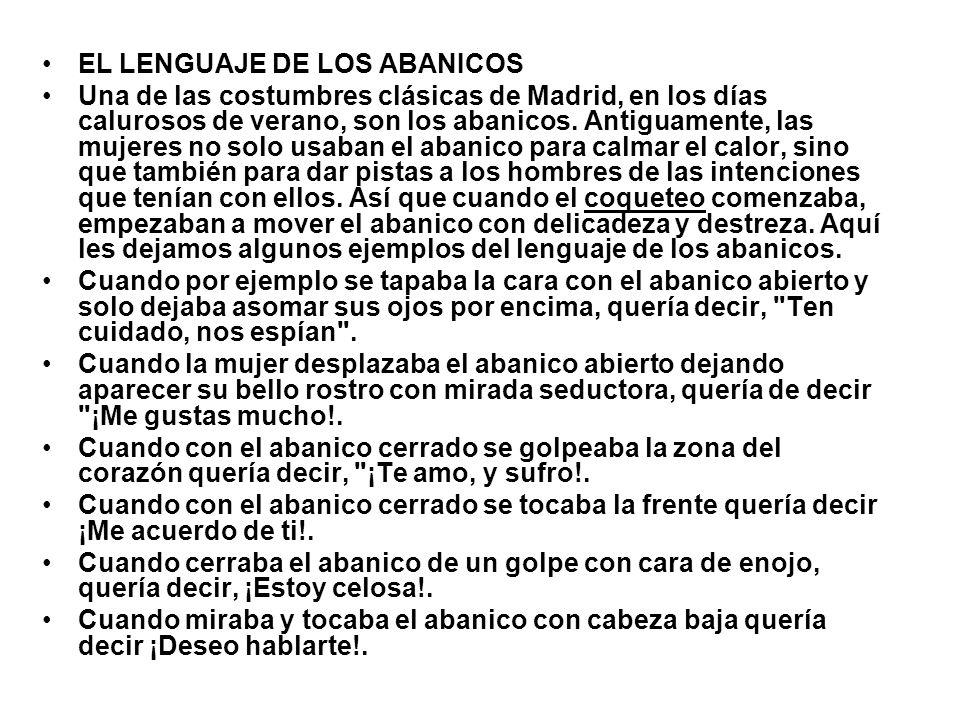 EL LENGUAJE DE LOS ABANICOS Una de las costumbres clásicas de Madrid, en los días calurosos de verano, son los abanicos.