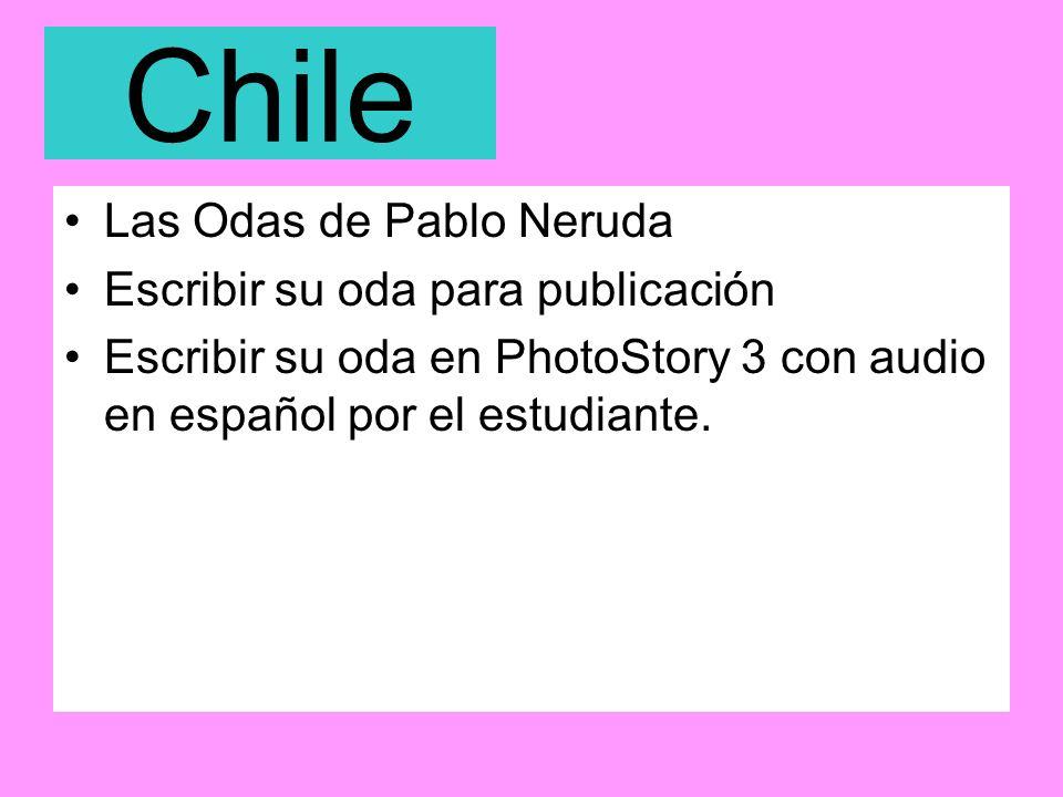 Chile Las Odas de Pablo Neruda Escribir su oda para publicación Escribir su oda en PhotoStory 3 con audio en español por el estudiante.