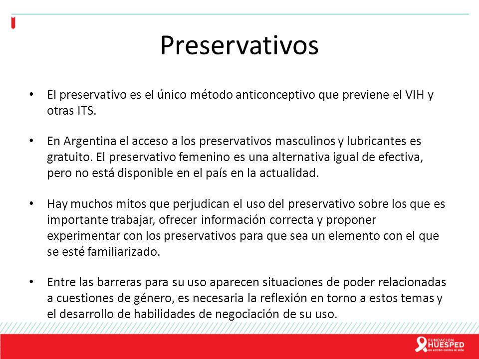 Preservativos El preservativo es el único método anticonceptivo que previene el VIH y otras ITS. En Argentina el acceso a los preservativos masculinos