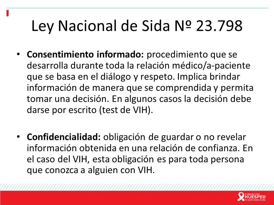 Ley Nacional de Sida Nº 23.798 Consentimiento informado: procedimiento que se desarrolla durante toda la relación médico/a-paciente que se basa en el
