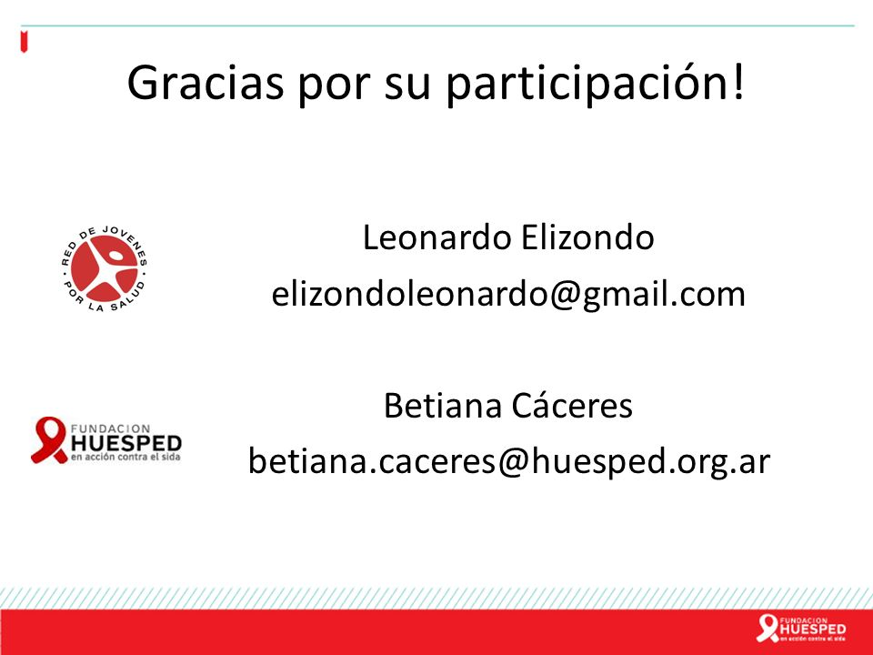 Gracias por su participación! Leonardo Elizondo elizondoleonardo@gmail.com Betiana Cáceres betiana.caceres@huesped.org.ar