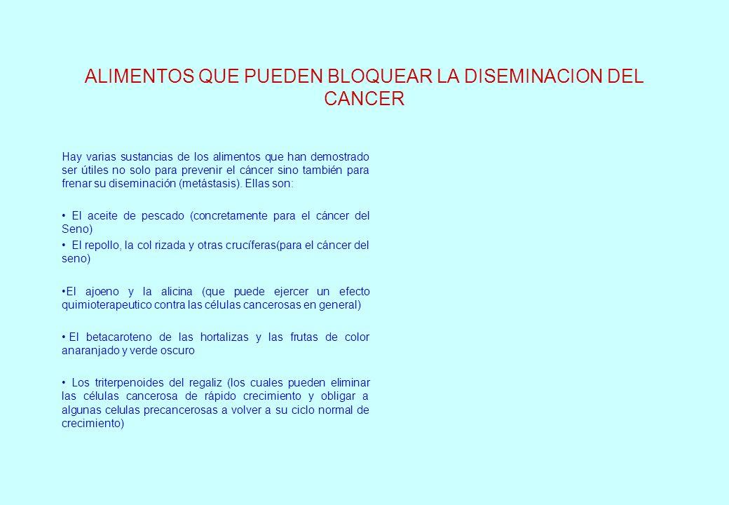 ALIMENTOS QUE PUEDEN BLOQUEAR LA DISEMINACION DEL CANCER Hay varias sustancias de los alimentos que han demostrado ser útiles no solo para prevenir el