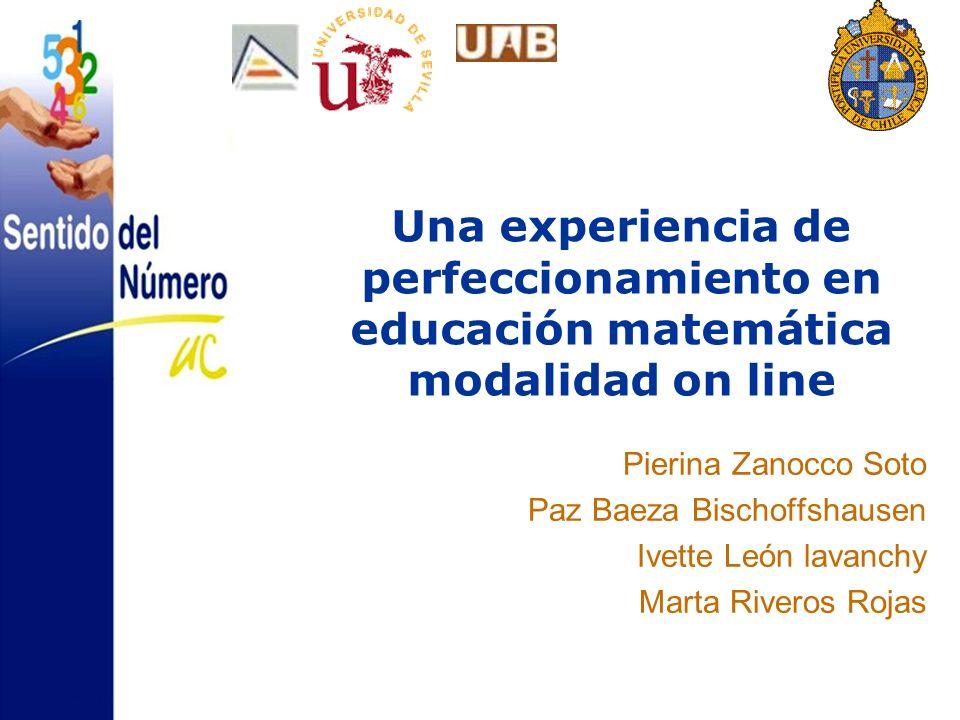 Una experiencia de perfeccionamiento en educación matemática modalidad on line Pierina Zanocco Soto Paz Baeza Bischoffshausen Ivette León lavanchy Marta Riveros Rojas