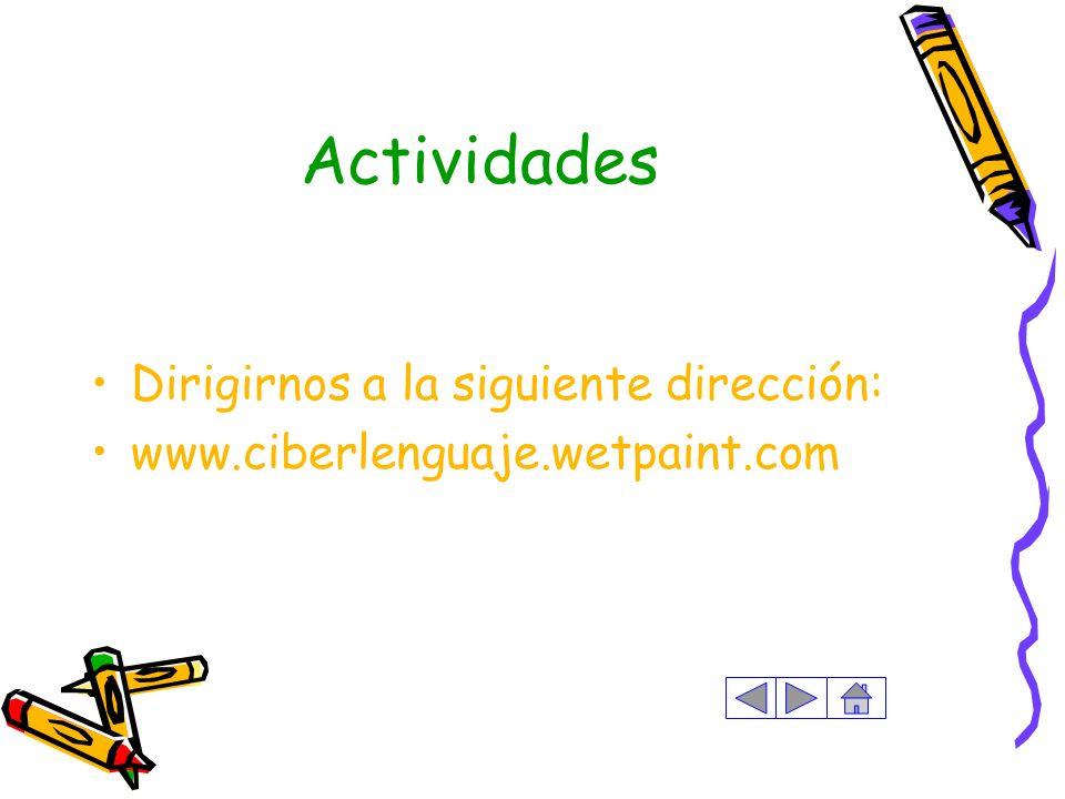 Actividades Dirigirnos a la siguiente dirección: www.ciberlenguaje.wetpaint.com