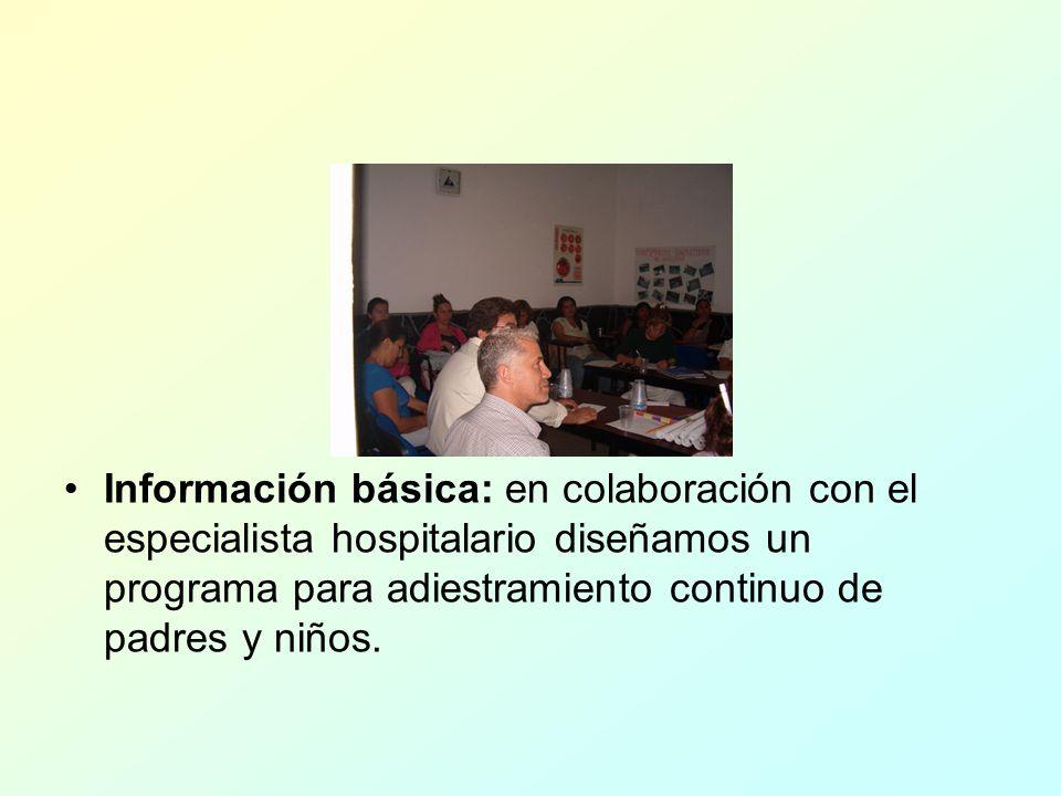 Información básica: en colaboración con el especialista hospitalario diseñamos un programa para adiestramiento continuo de padres y niños.