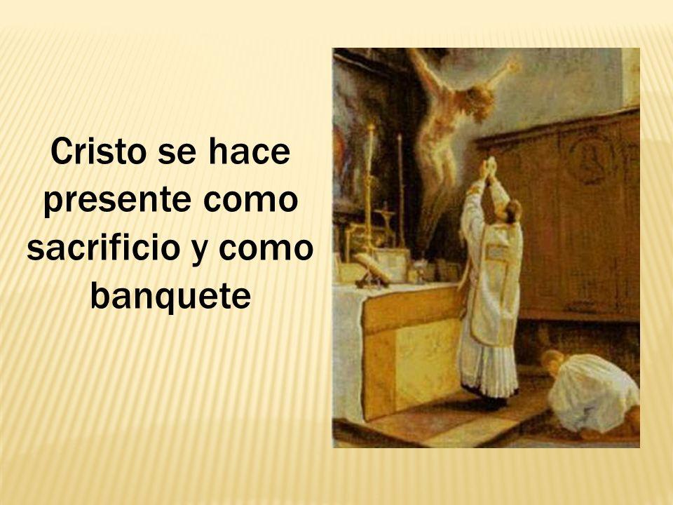 Cristo se hace presente como sacrificio y como banquete