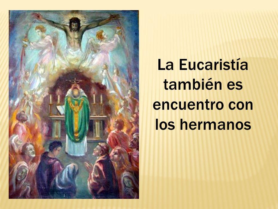 La Eucaristía también es encuentro con los hermanos